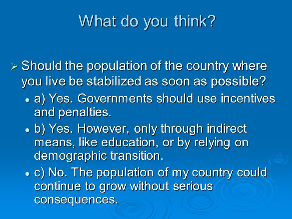 What do you think Should the population of the country where you live be stabilized as soon as possible