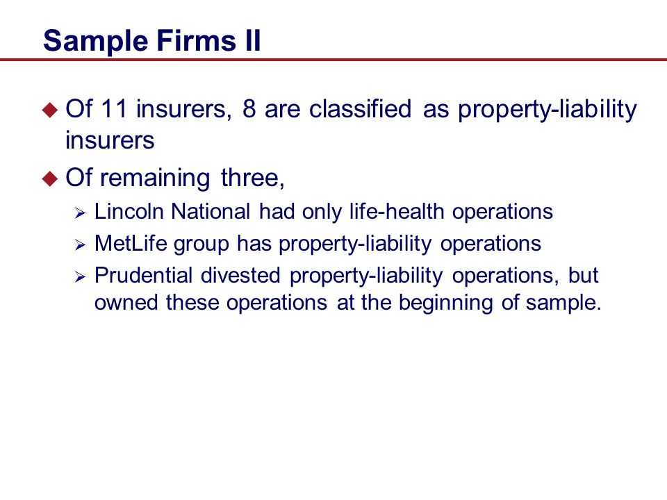 Sample Firms II Of 11 insurers, 8 are classified as property-liability insurers. Of remaining three,