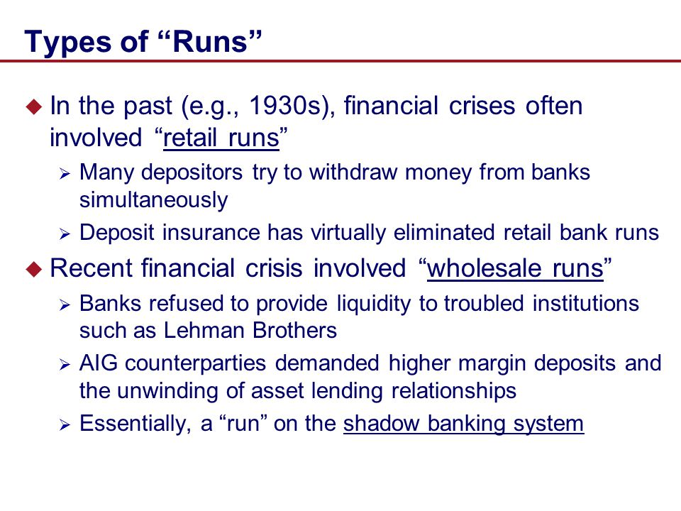 Types of Runs In the past (e.g., 1930s), financial crises often involved retail runs