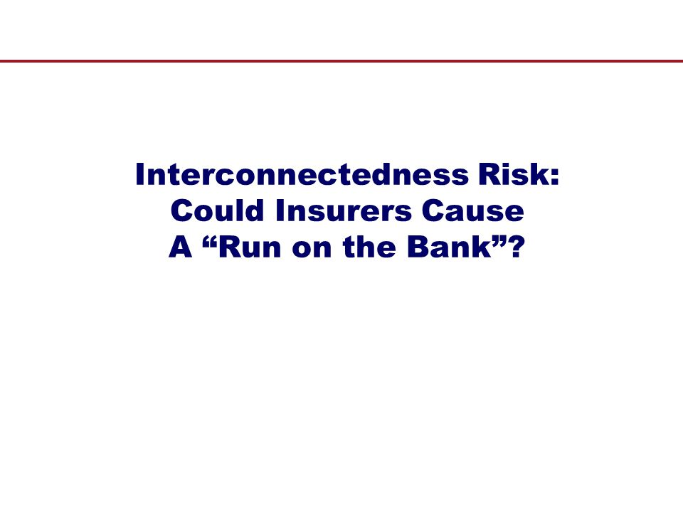 Interconnectedness Risk: Could Insurers Cause A Run on the Bank