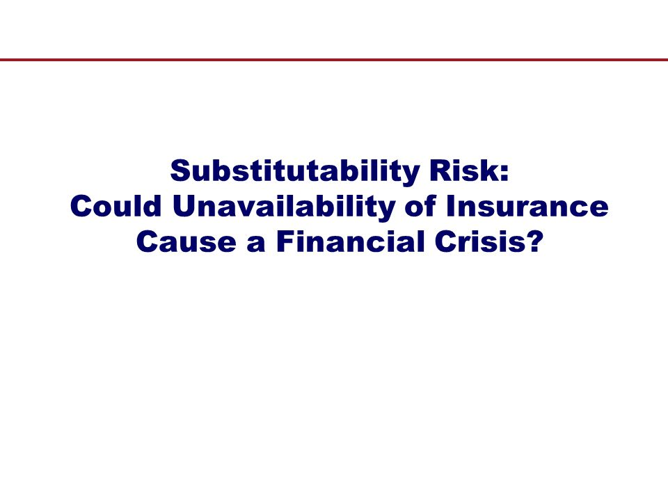 Substitutability Risk: Could Unavailability of Insurance Cause a Financial Crisis