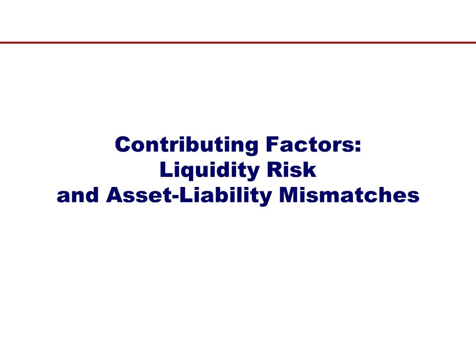 Contributing Factors: Liquidity Risk and Asset-Liability Mismatches