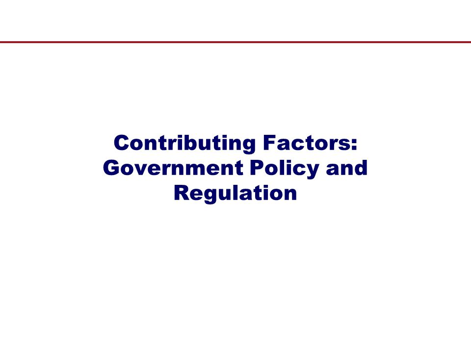 Contributing Factors: Government Policy and Regulation