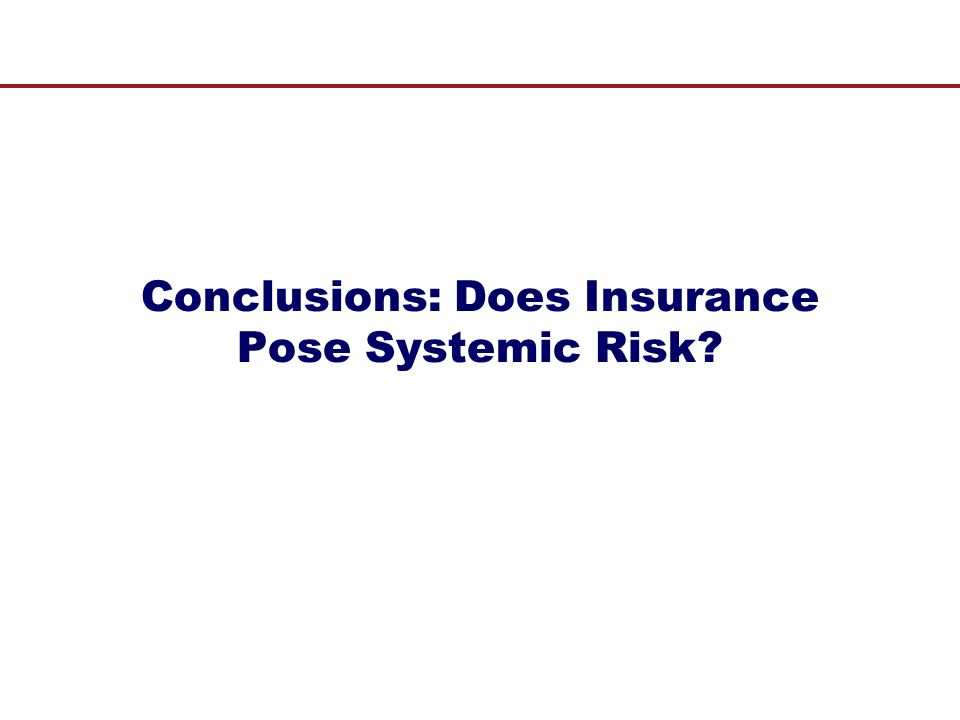 Conclusions: Does Insurance Pose Systemic Risk
