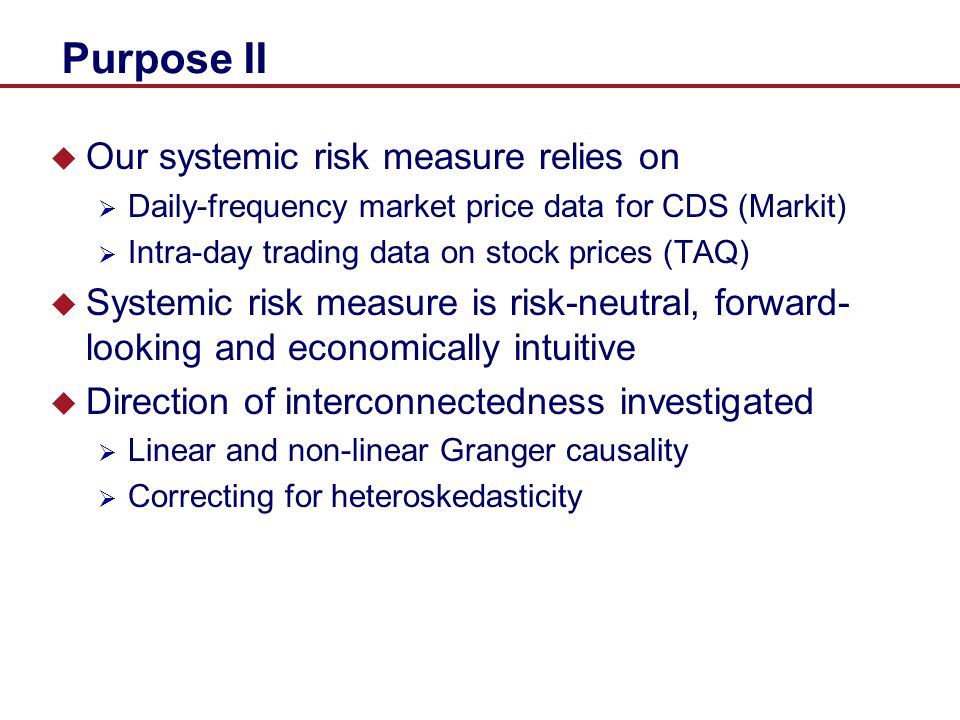 Purpose II Our systemic risk measure relies on