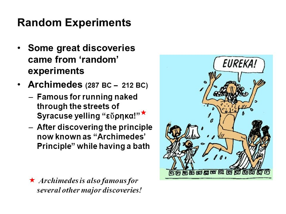 Random Experiments Some great discoveries came from 'random' experiments. Archimedes (287 BC – 212 BC)