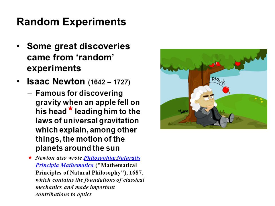 Random Experiments Some great discoveries came from 'random' experiments. Isaac Newton (1642 – 1727)