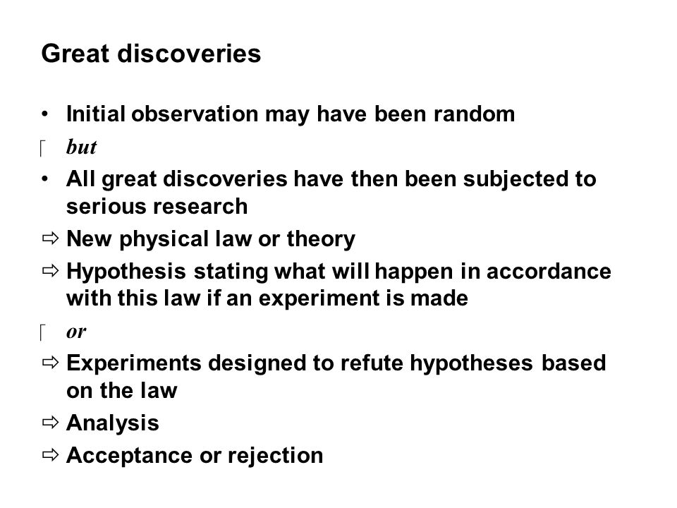 Great discoveries Initial observation may have been random but