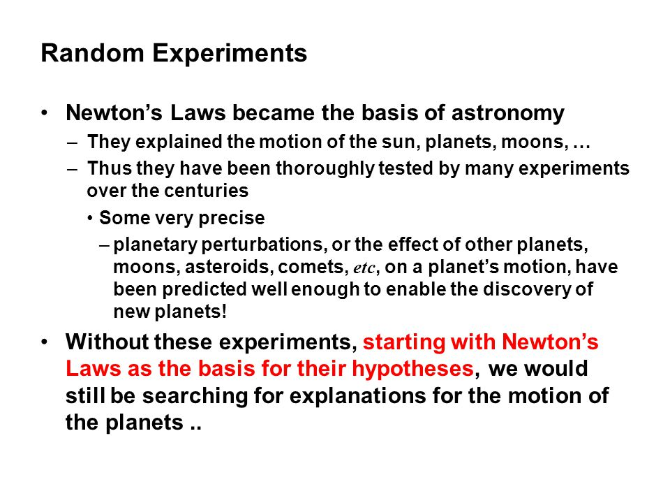 Random Experiments Newton's Laws became the basis of astronomy
