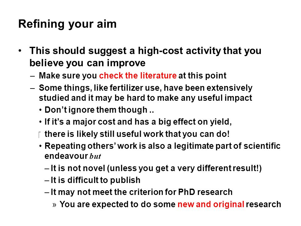 Refining your aim This should suggest a high-cost activity that you believe you can improve. Make sure you check the literature at this point.