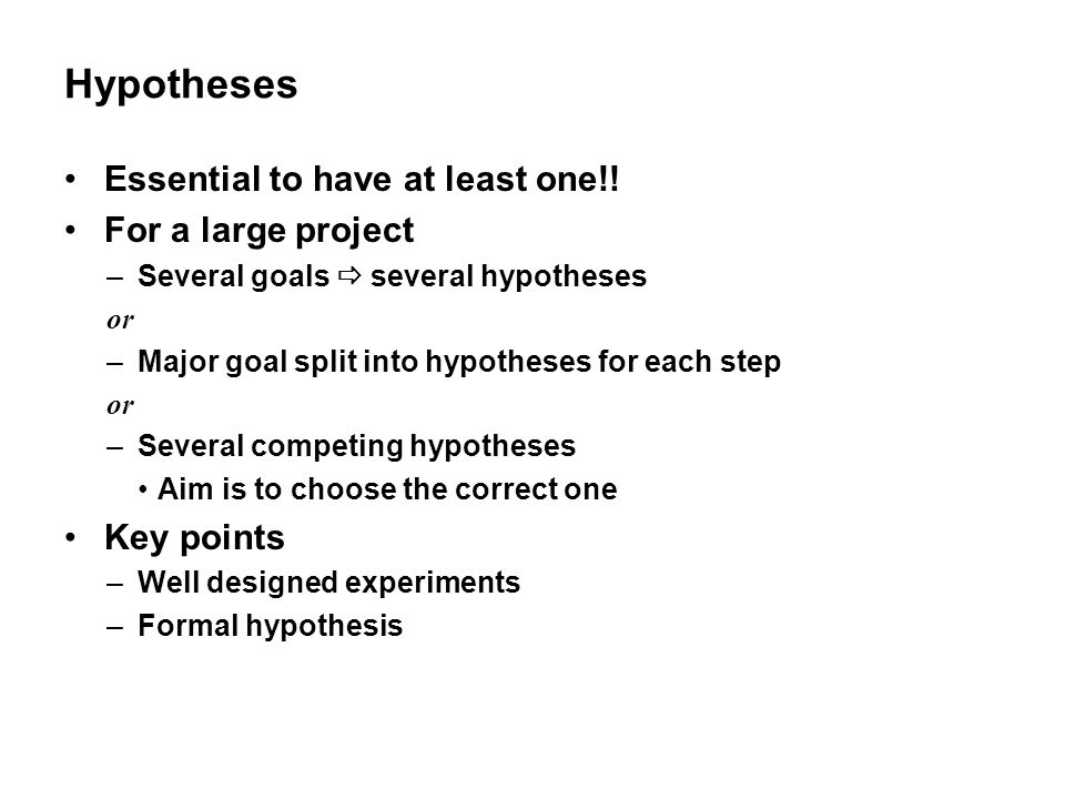 Hypotheses Essential to have at least one!! For a large project