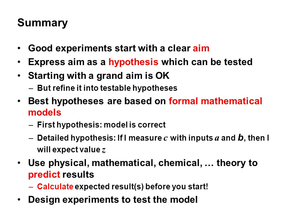 Summary Good experiments start with a clear aim