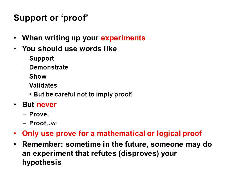 Support or 'proof' When writing up your experiments