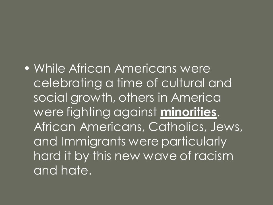 While African Americans were celebrating a time of cultural and social growth, others in America were fighting against minorities.