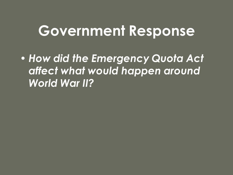 Government Response How did the Emergency Quota Act affect what would happen around World War II