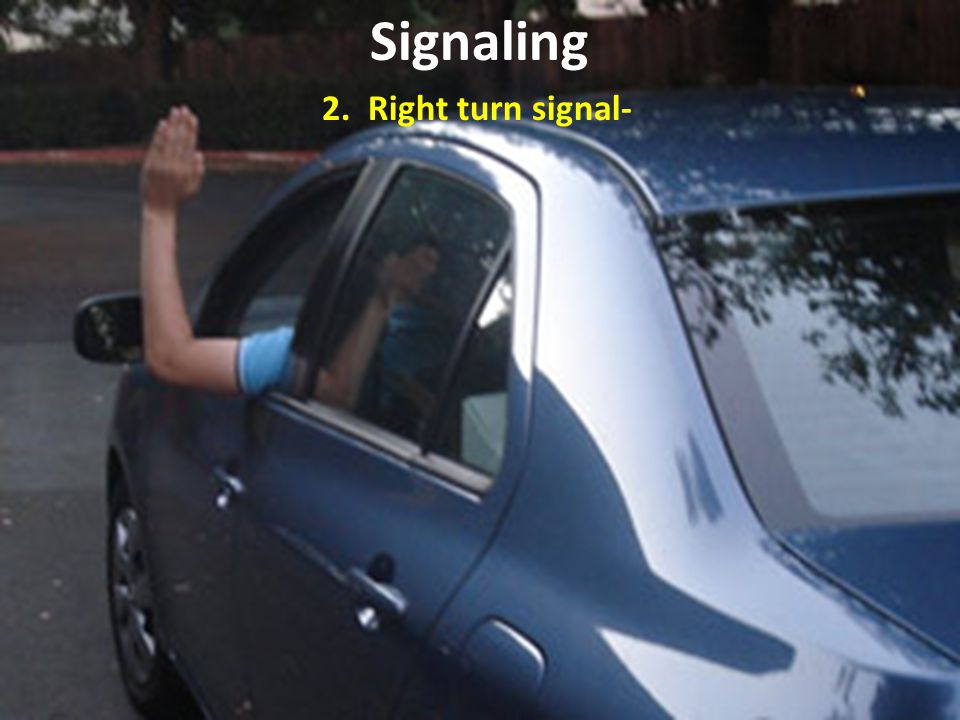 Signaling 2. Right turn signal-
