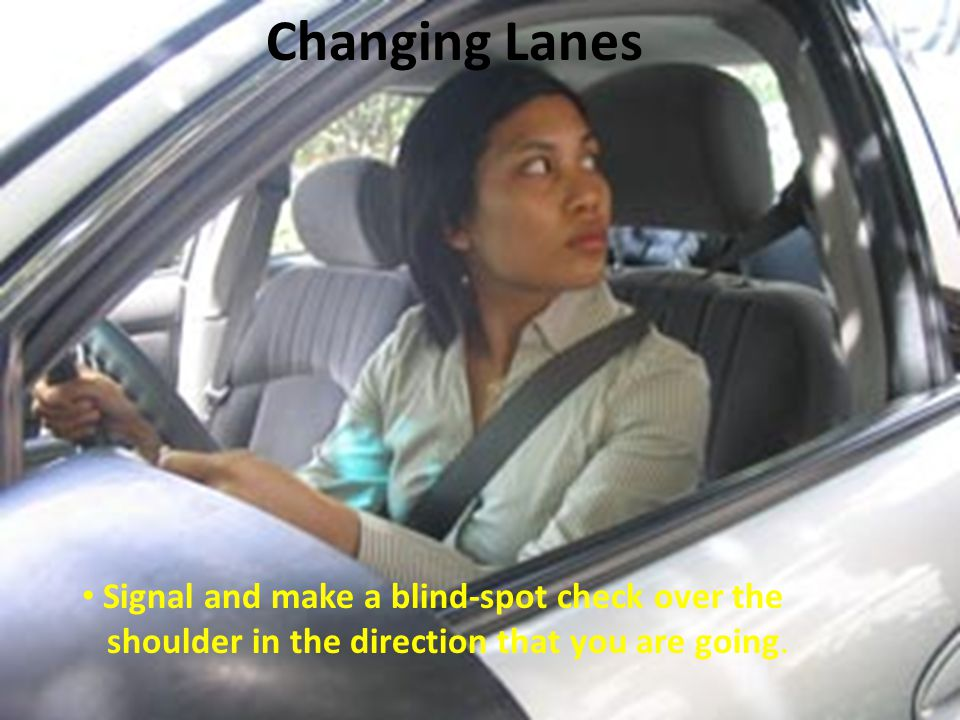 Changing Lanes Signal and make a blind-spot check over the