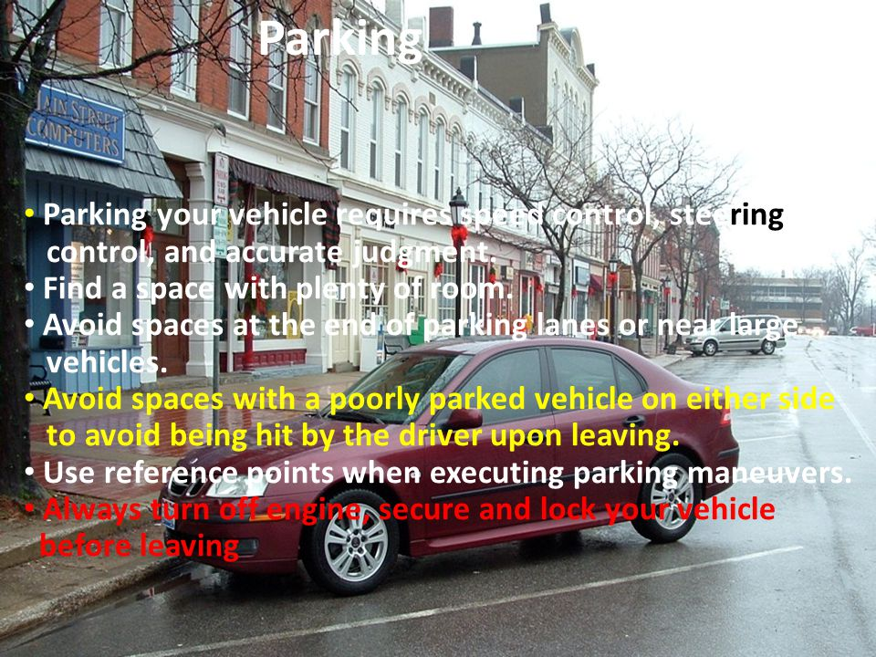 Parking Parking your vehicle requires speed control, steering