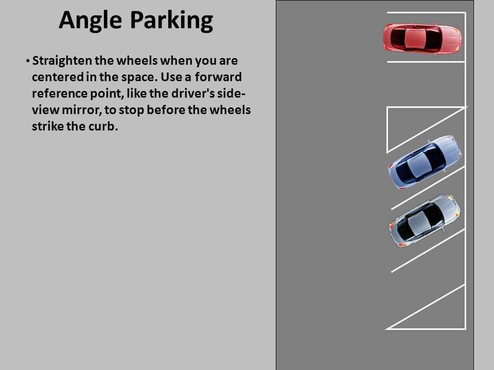 Angle Parking centered in the space. Use a forward