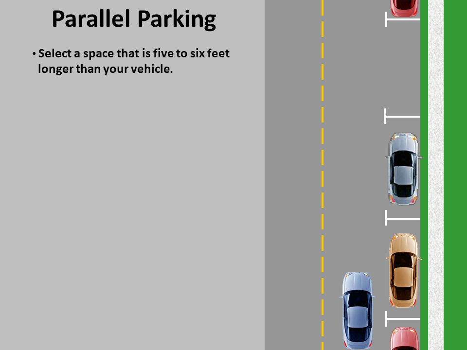 Parallel Parking longer than your vehicle.