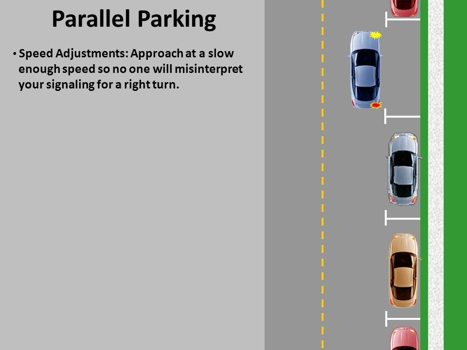 Parallel Parking enough speed so no one will misinterpret