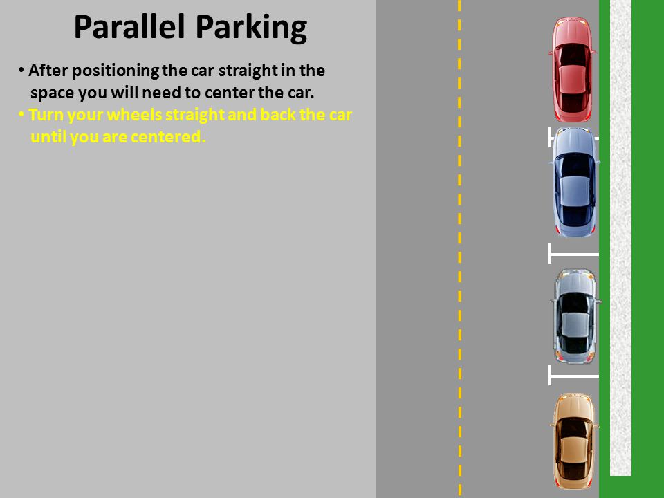 Parallel Parking After positioning the car straight in the