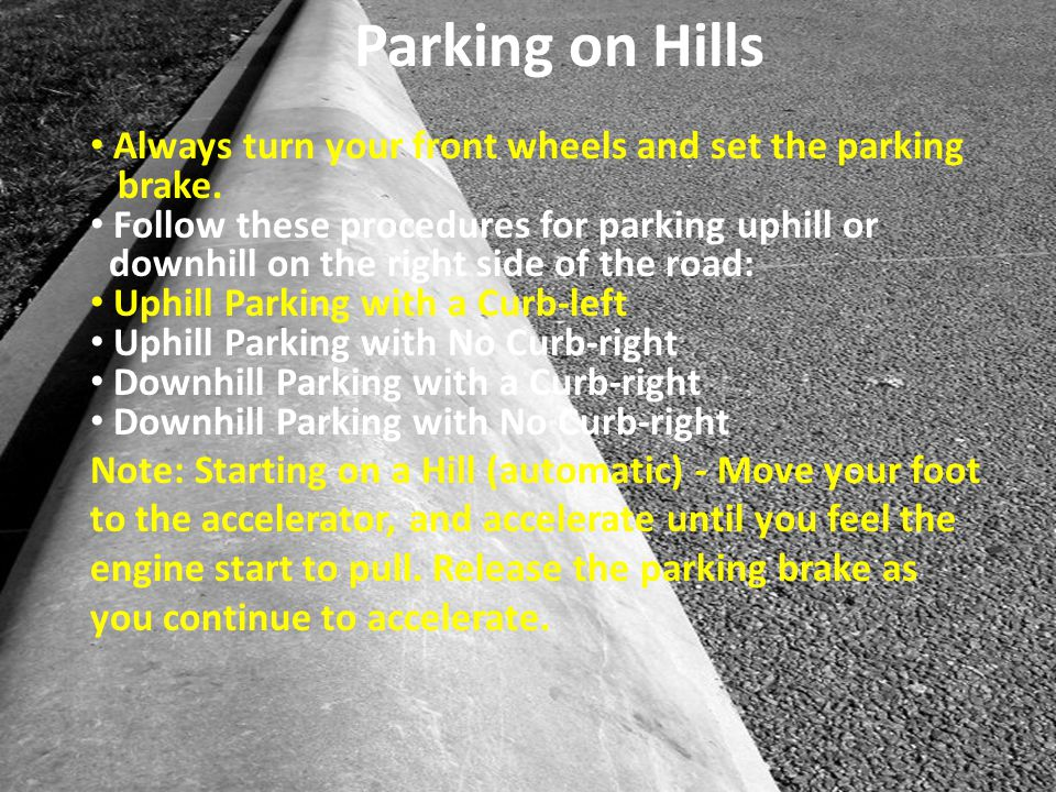 Parking on Hills Always turn your front wheels and set the parking
