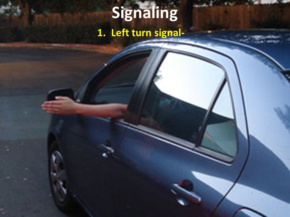 Signaling 1. Left turn signal-