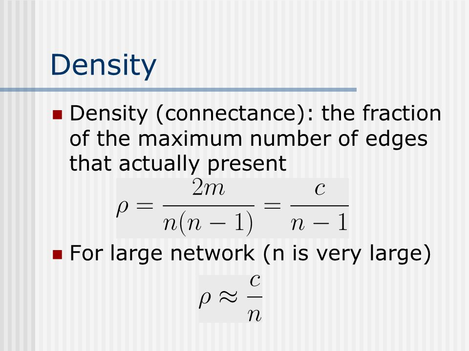Density Density (connectance): the fraction of the maximum number of edges that actually present.