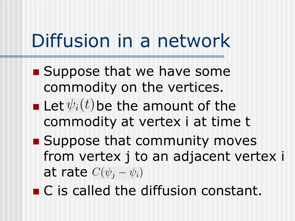 Diffusion in a network Suppose that we have some commodity on the vertices. Let be the amount of the commodity at vertex i at time t.