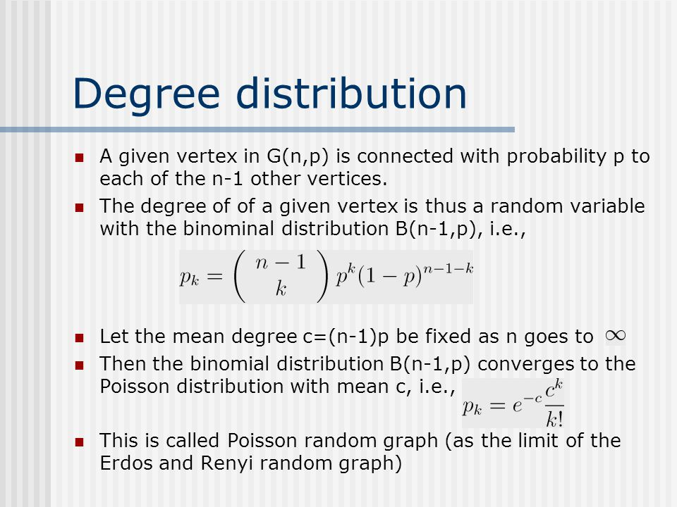 Degree distribution A given vertex in G(n,p) is connected with probability p to each of the n-1 other vertices.