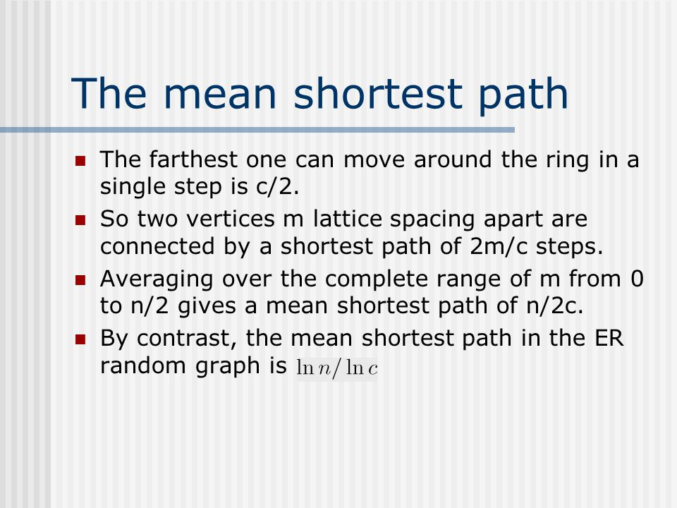 The mean shortest path The farthest one can move around the ring in a single step is c/2.
