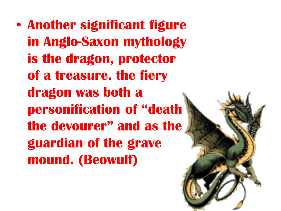 Another significant figure in Anglo-Saxon mythology is the dragon, protector of a treasure.