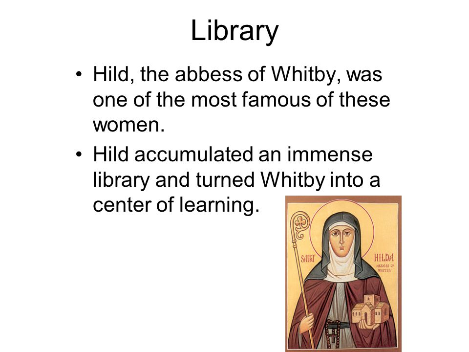 Library Hild, the abbess of Whitby, was one of the most famous of these women.