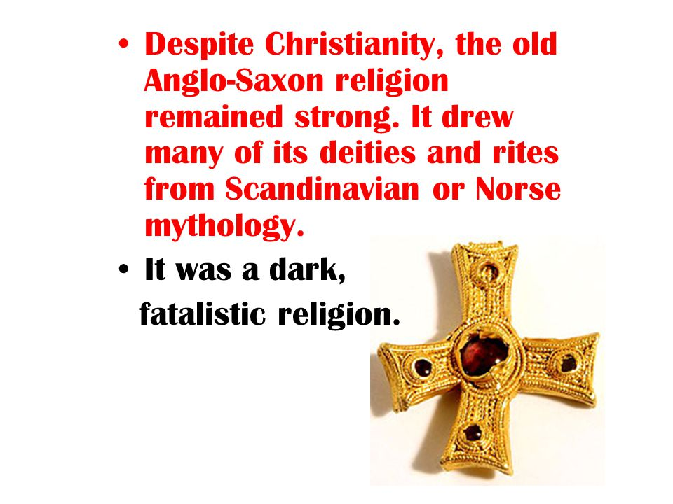 Despite Christianity, the old Anglo-Saxon religion remained strong