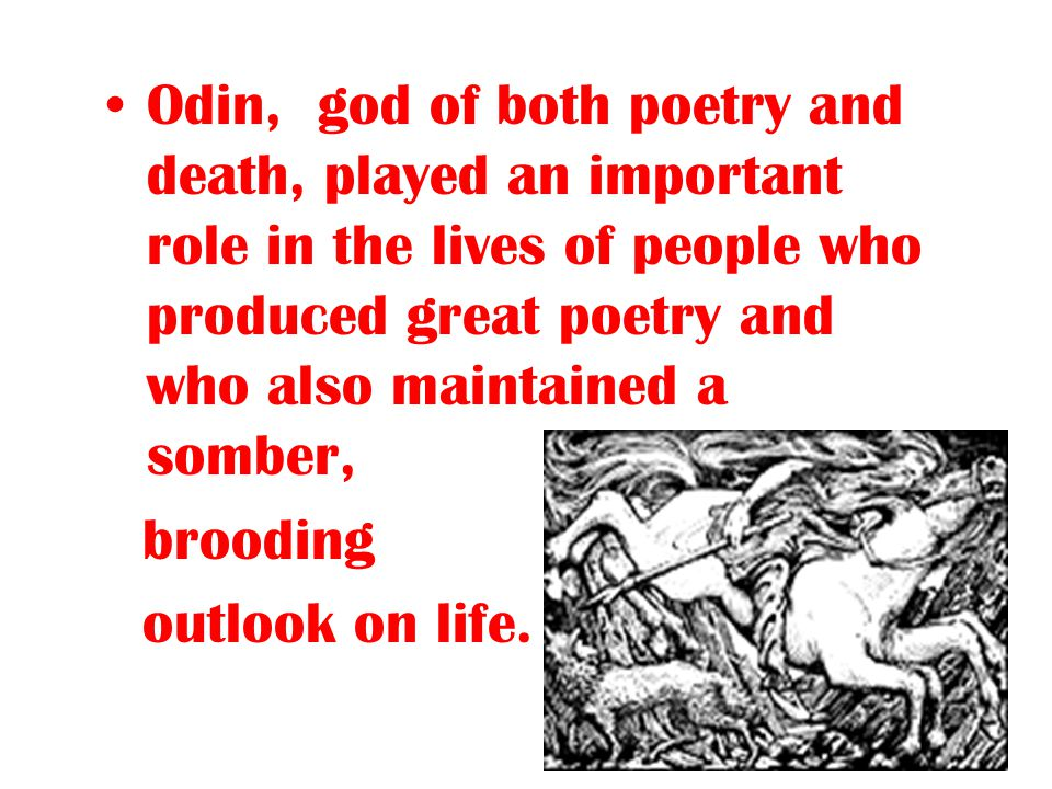 Odin, god of both poetry and death, played an important role in the lives of people who produced great poetry and who also maintained a somber,
