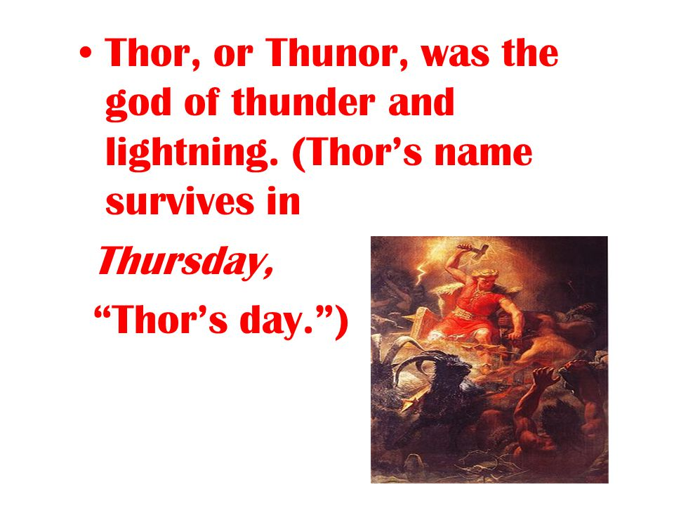 Thor, or Thunor, was the god of thunder and lightning