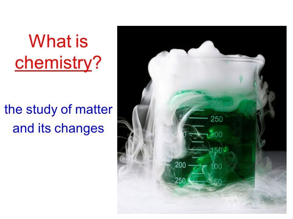 What is chemistry the study of matter and its changes
