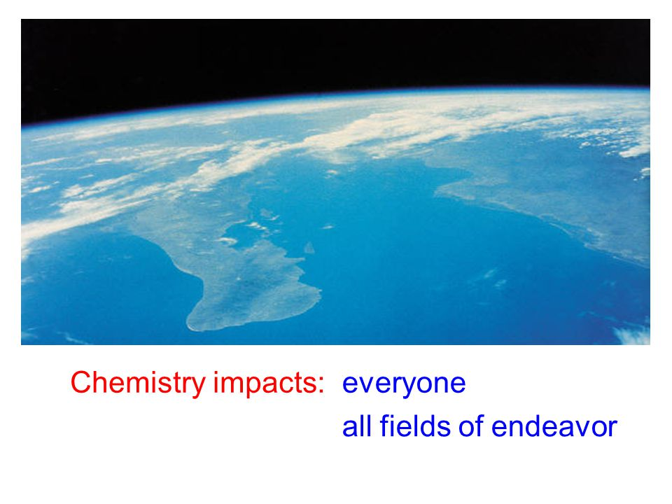 Chemistry impacts: everyone all fields of endeavor
