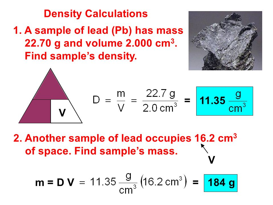 Density Calculations 1. A sample of lead (Pb) has mass. 22.70 g and volume 2.000 cm3. Find sample's density.