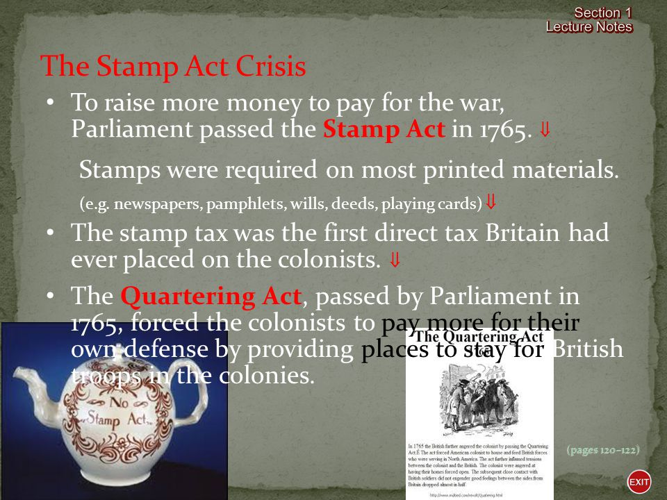 The Stamp Act Crisis To raise more money to pay for the war, Parliament passed the Stamp Act in 1765. 