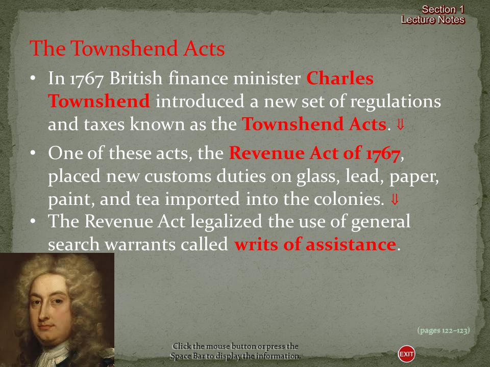 The Townshend Acts In 1767 British finance minister Charles Townshend introduced a new set of regulations and taxes known as the Townshend Acts. 