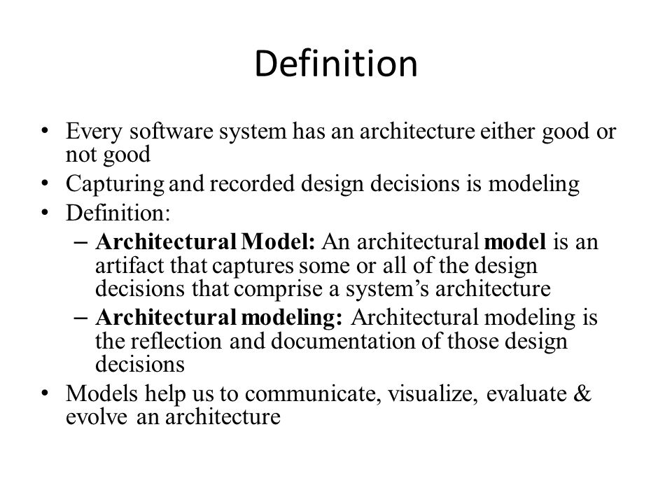 Definition Every software system has an architecture either good or not good. Capturing and recorded design decisions is modeling.