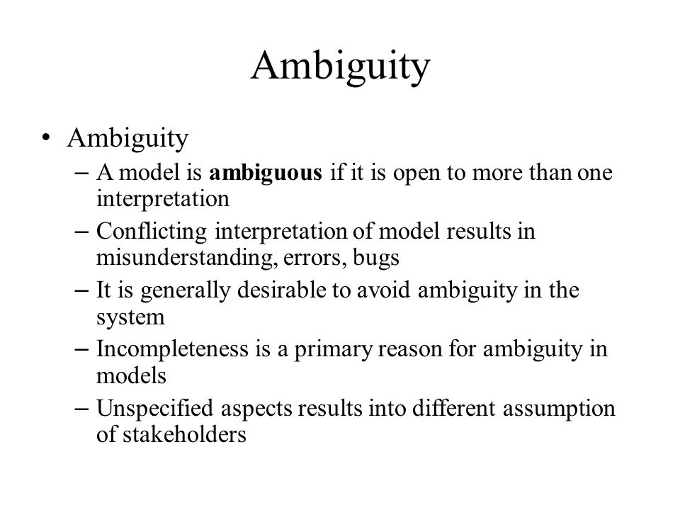 Ambiguity Ambiguity. A model is ambiguous if it is open to more than one interpretation.