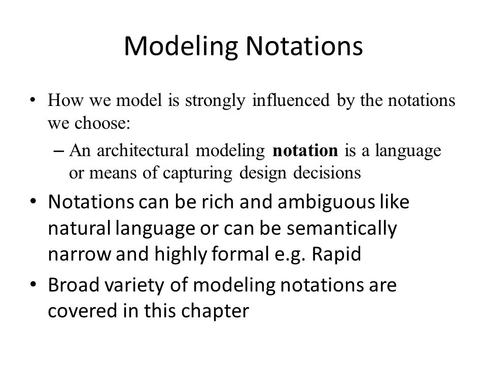Modeling Notations How we model is strongly influenced by the notations we choose: