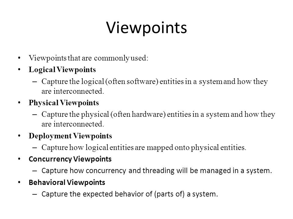 Viewpoints Viewpoints that are commonly used: Logical Viewpoints