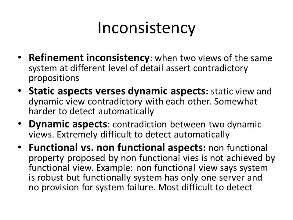 Inconsistency Refinement inconsistency: when two views of the same system at different level of detail assert contradictory propositions.