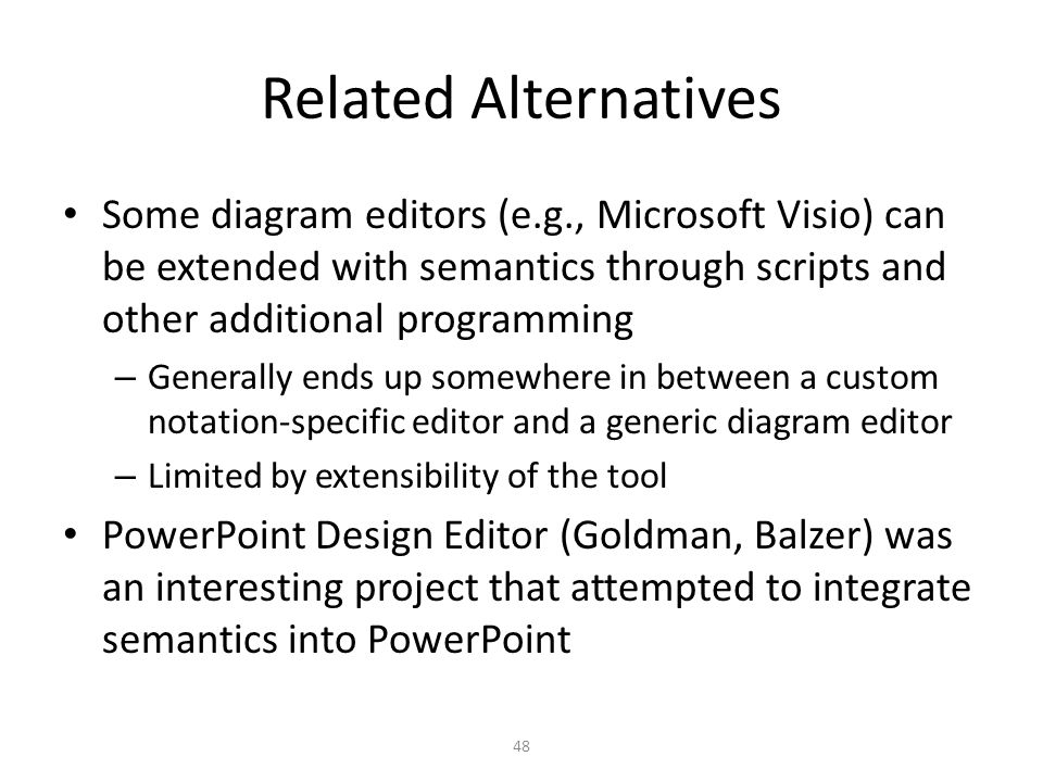 Related Alternatives Some diagram editors (e.g., Microsoft Visio) can be extended with semantics through scripts and other additional programming.