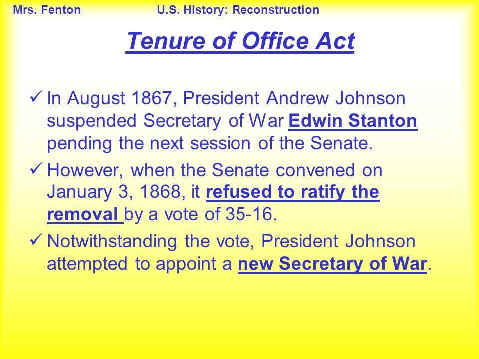 Tenure of Office Act In August 1867, President Andrew Johnson suspended Secretary of War Edwin Stanton pending the next session of the Senate.