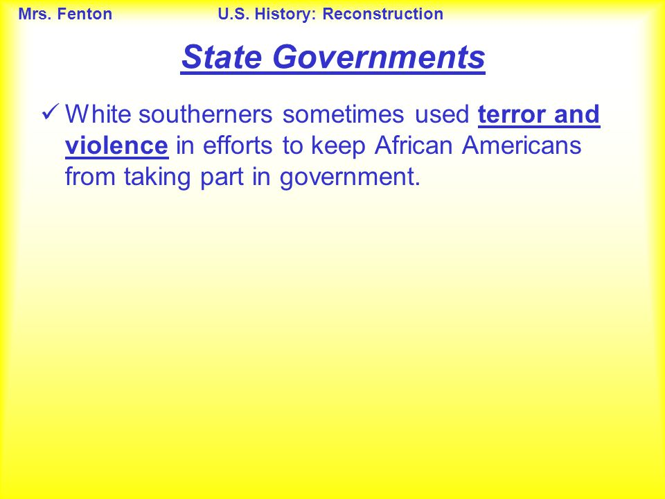 State Governments White southerners sometimes used terror and violence in efforts to keep African Americans from taking part in government.
